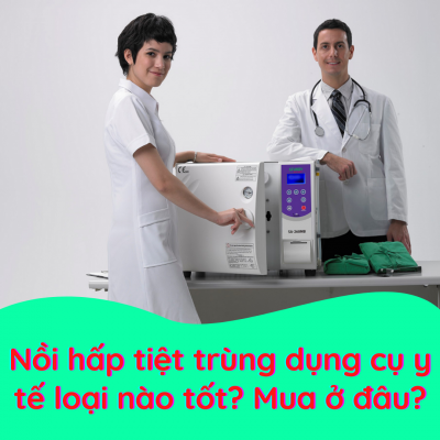 Nồi hấp tiệt trùng dụng cụ y tế loại nào tốt? Mua ở đâu?